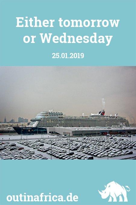 25.01.2019 - Entweder morgen oder Mittwoch